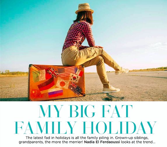 Nadia El Ferdaoussi travel writer are family holidays the next big thing Xpose magazine my big fat family holiday