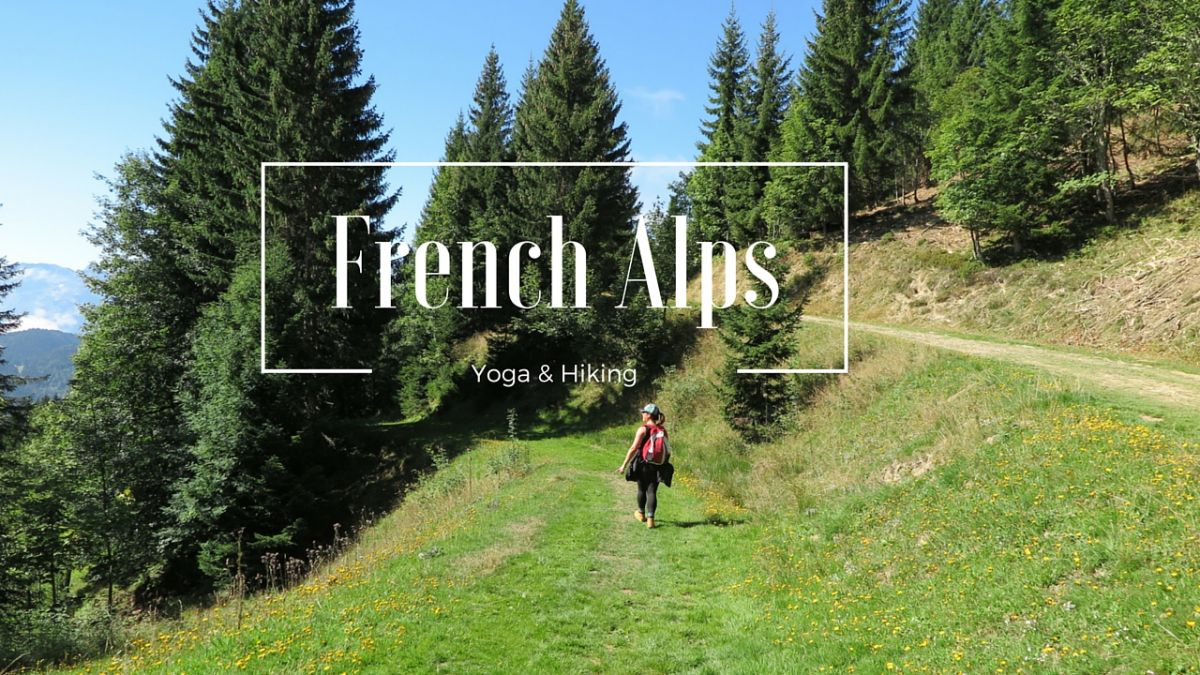 French Alps yoga and hiking with Yoganic Moves Nadia El Ferdaoussi the daily s'elf travel blog vlog